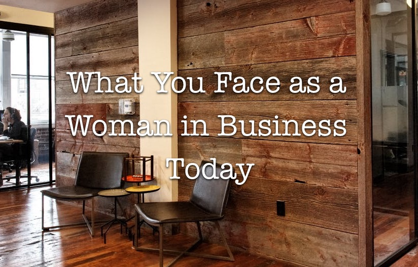 What You Face as a Business Woman Today -